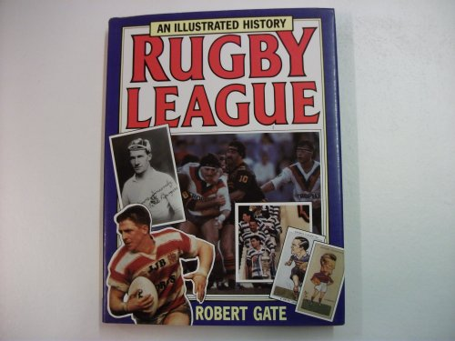 Illustrated History of Rugby League By Robert Gate