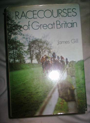 Racecourses of Great Britain By James Gill