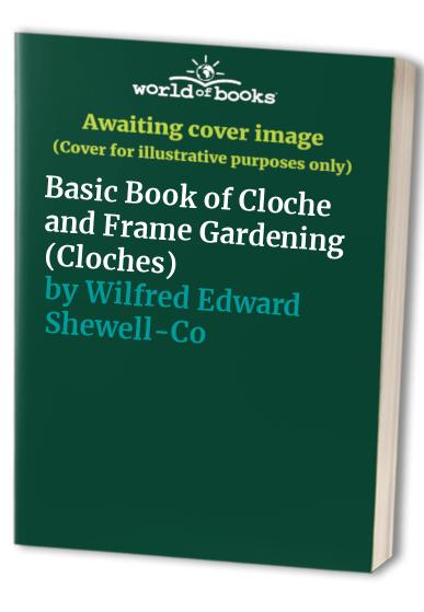 Basic Book of Cloche and Frame Gardening By W.E.Shewell- Cooper