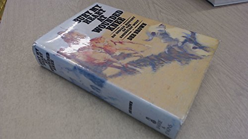 Bury My Heart at Wounded Knee: Indian History of the American West By Dee Brown