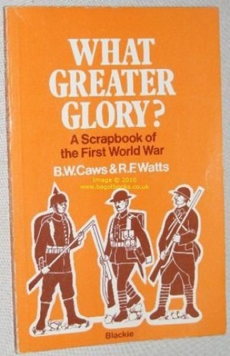 What Greater Glory?: Scrapbook of the First World War