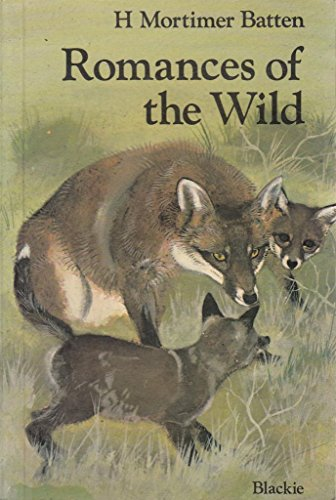 Romances of the Wild By H.Mortimer Batten