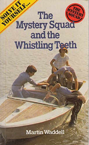 The Mystery Squad and the Whistling Teeth By Martin Waddell