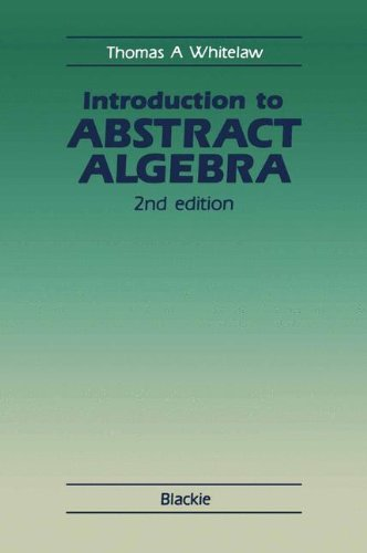 Introduction to Abstract Algebra By Thomas A. Whitelaw