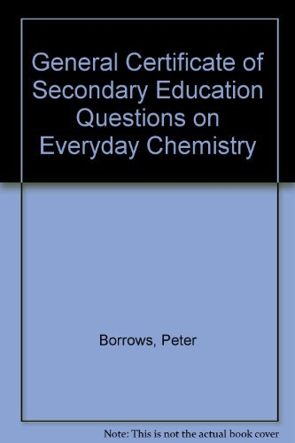 General Certificate of Secondary Education Questions on Everyday Chemistry By Peter Borrows