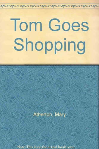 Tom Goes Shopping by Mary Atherton