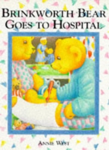 Brinkworth Bear Goes to the Hospital By Annie West