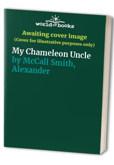 My Chameleon Uncle By Alexander McCall Smith