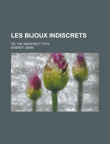 Les Bijoux Indiscrets; Or, the Indiscreet Toys By Denis Diderot