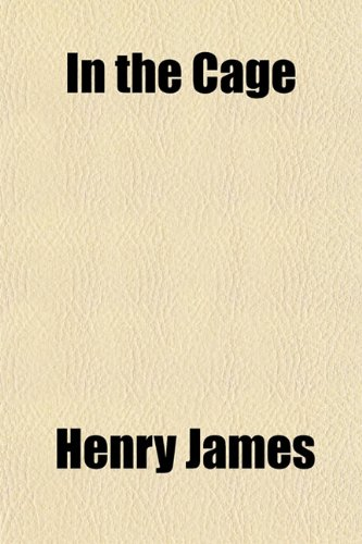 In the Cage By Henry Jr James