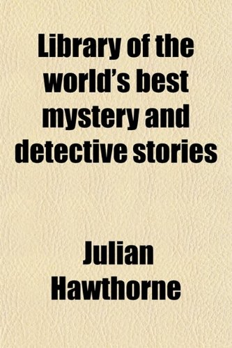 Library of the World's Best Mystery and Detective Stories (Volume 3) By Julian Hawthorne