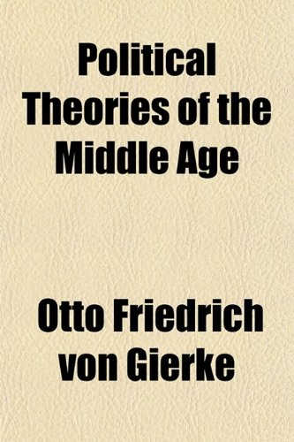 Political Theories of the Middle Age By Otto Friedrich Von Gierke