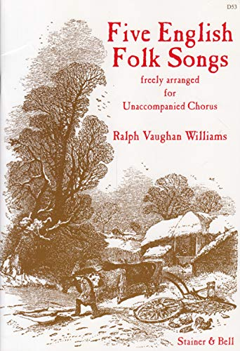 Five English Folk Songs freely arranged for Unaccompanied Chorus By Ralph Vaughan Williams