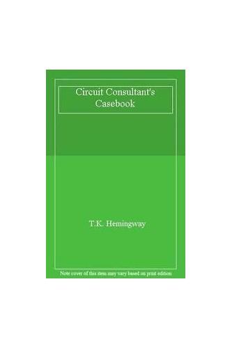 Circuit Consultant's Casebook By T.K. Hemingway