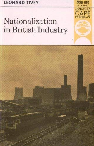 Nationalization in British Industry By Leonard Tivey