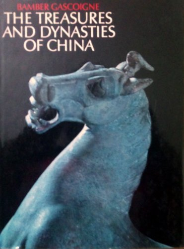 The Treasures and Dynasties of China By Bamber Gascoigne