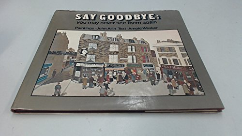Say Goodbye, You May Never See Them Again By Arnold Wesker