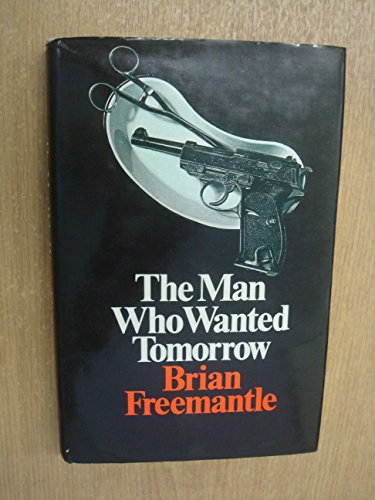 The Man Who Wanted Tomorrow By Brian Freemantle
