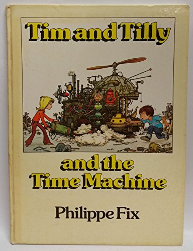 Tim and Tilly and the Time Machine by Philippe Fix