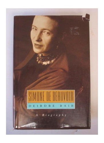 Simone de Beauvoir: A Biography By Deirdre Bair
