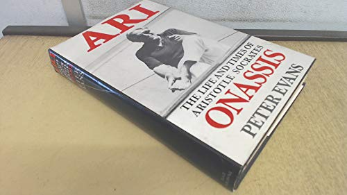 Ari: Life and Times of Aristotle Socrates Onassis By Peter Evans
