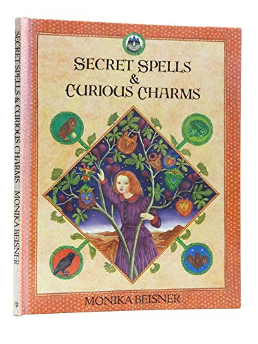 Secret Spells and Curious Charms By Monika Beisner