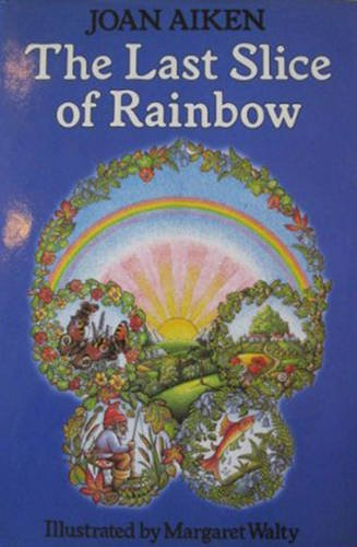 The Last Slice of Rainbow By Joan Aiken