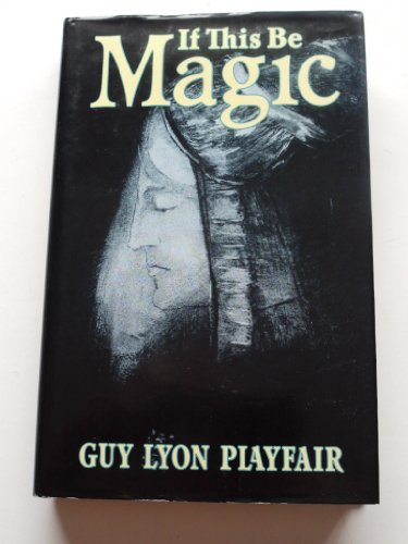 If This be Magic By Guy Lyon Playfair