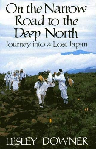 On the Narrow Road to the Deep North By Lesley Downer