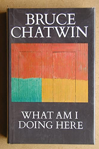 What am I Doing Here? By Bruce Chatwin