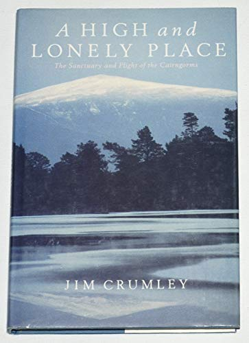 A High and Lonely Place: Sanctuary and Plight of the Cairngorms By Jim Crumley