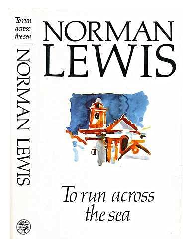 To Run Across the Sea By Norman Lewis
