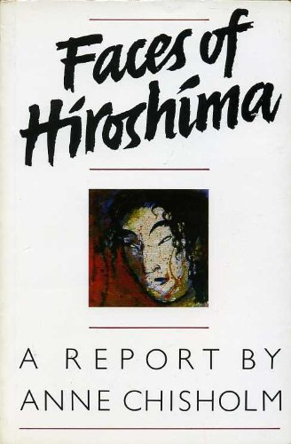 Faces of Hiroshima By Anne Chisholm