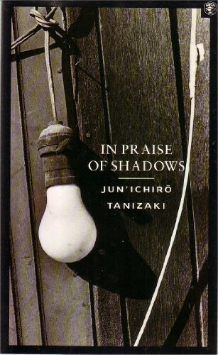 In Praise of Shadows By Jun'ichiro Tanizaki