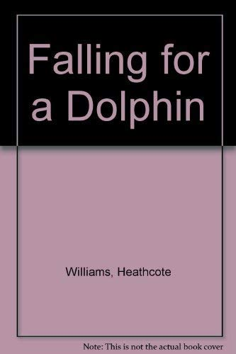 Falling for a Dolphin By Heathcote Williams