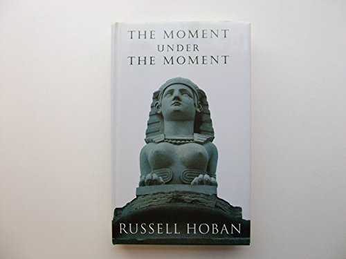 The Moment Under the Moment By Russell Hoban