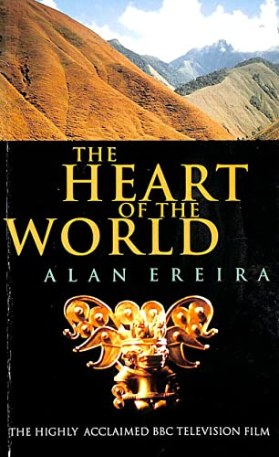 The Heart of the World By Alan Ereira