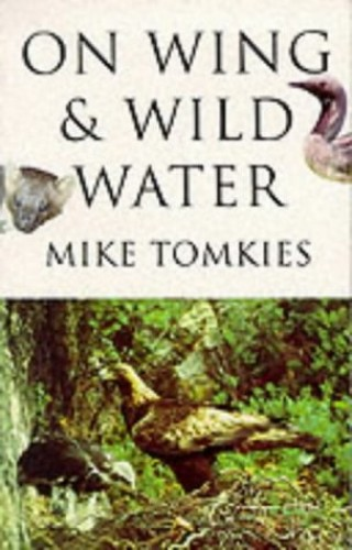 On Wing and Wild Water By Mike Tomkies