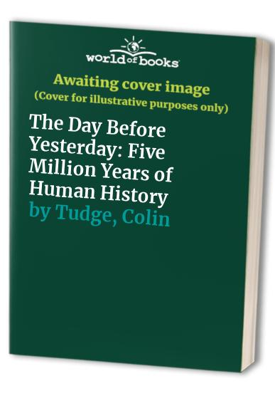 The Day Before Yesterday By Colin Tudge