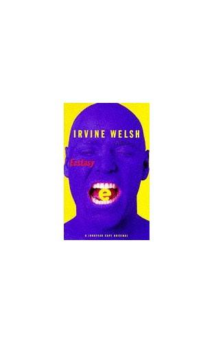 Ecstasy By Irvine Welsh