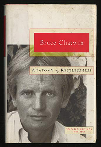Anatomy of Restlessness: Uncollected Writings By Bruce Chatwin