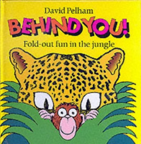 Behind You: Fold-out Fun in the Jungle by Mr. David Pelham