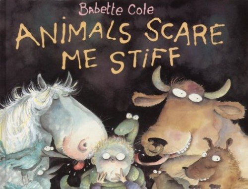 Animals Scare Me Stiff (A Tom Maschler book) By Babette Cole