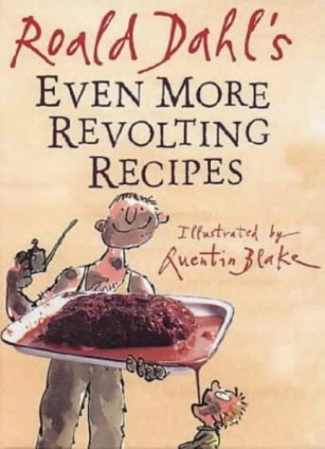 Even More Revolting Recipes By Roald Dahl