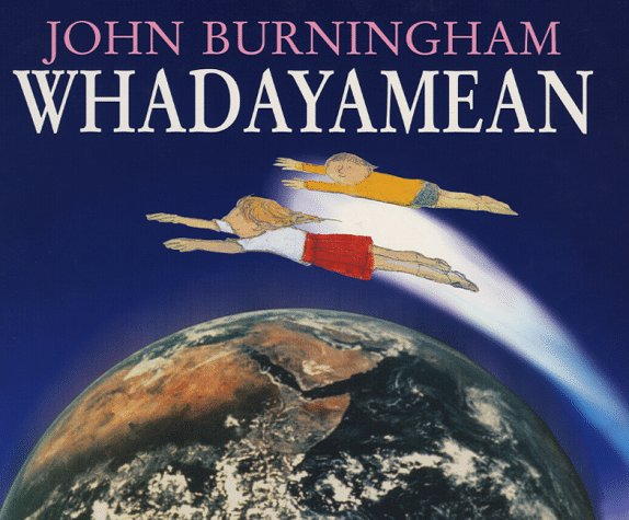 Whadayamean By Illustrated by John Burningham
