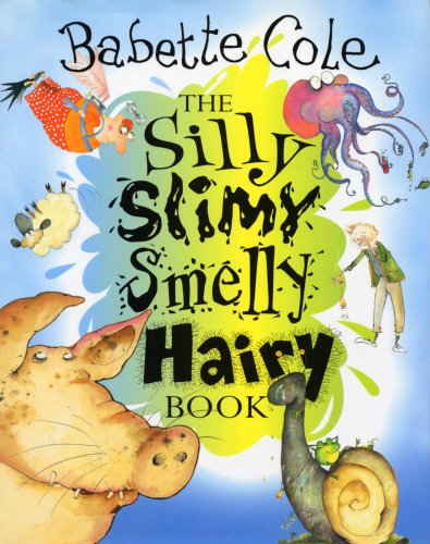 The Silly, Slimy, Smelly, Hairy, Book By Babette Cole