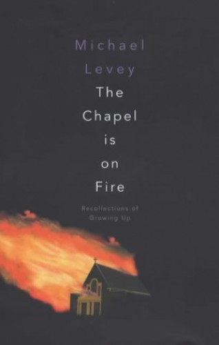 The Chapel is on Fire By Michael Levey