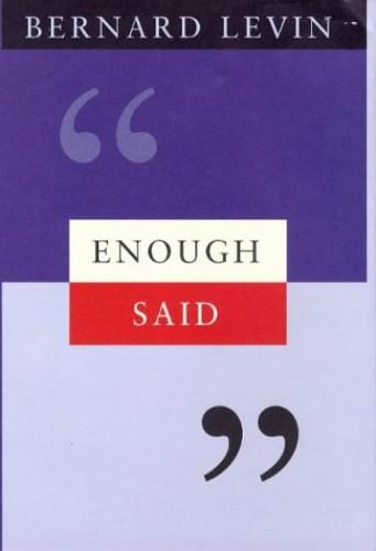 Enough Said By Bernard Levin