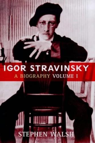 Igor Stravinsky By Stephen Walsh