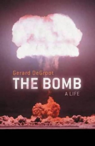 The Bomb: A Life by Gerard DeGroot